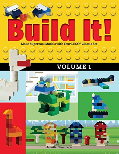 Build It! Volume 1: Make Supercool Models with Your Lego(r) Classic Set (Brick Books)