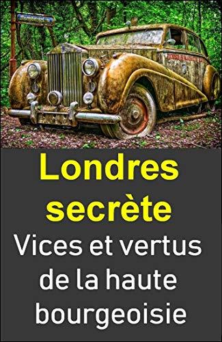 Couverture du livre Londres secrète. Vices et vertus de la haute bourgeoisie