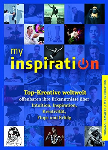 my inspiration: Top-Kreative weltweit offenbaren ihre Erkenntnisse über Intuition, Inspiration, Kreativität, Flops und Erfolg