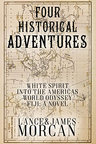 Four Historical Adventures (White Spirit / Into the Americas / World Odyssey / Fiji: A Novel) by [Morcan, Lance, Morcan, James]