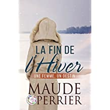 La fin de l'hiver: Un roman sentimental qui vous transportera au Canada
