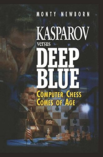 KASPAROV VERSUS DEEP BLUE - COMPUTER CHESS COMES OF AGE