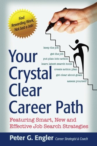 Your Crystal Clear Career Path: Featuring Smart, New and Effective Job Search Strategies