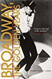Broadway, the Golden Years: Jerome Robbins and the Great Choreographer-Directors, 1940's to the Present