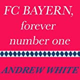 FC Bayern, Forever Number One