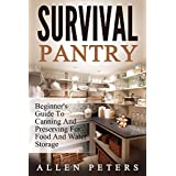 Survival Pantry: Beginner's Guide To Canning And Preserving For Food And Water Storage (English Edition)