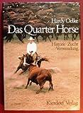 Das Quarter Horse. Historie, Zucht, Verwendung