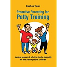 Proactive Parenting for Potty Training: A unique approach & effective A unique approach & effective step-by-step guide for potty training babies & toddlers (English Edition)