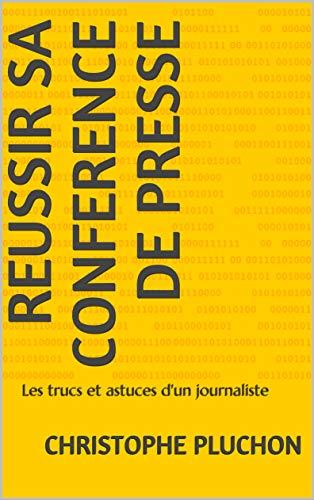 Couverture du livre Reussir sa conference de presse: Les trucs et astuces d'un journaliste