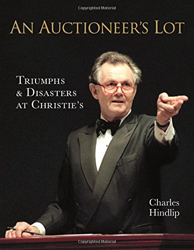 An Auctioneer's Lot: Triumphs and Disasters at Christie's por Lord Lord Hindlip