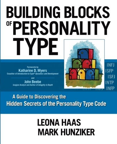 Building Blocks of Personality Type: A Guide to Discovering the Hidden Secrets of the Personality Type Code by Leona Haas (2014-07-07)