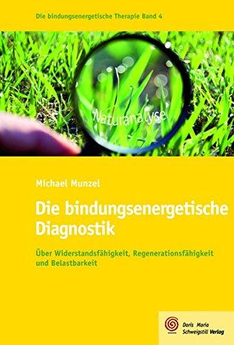 Die bindungsenergetische Diagnostik: Über Widerstandsfähigkeit, Regenerationsfähigkeit und Belastbarkeit (Die bindungsenergetische Therapie)