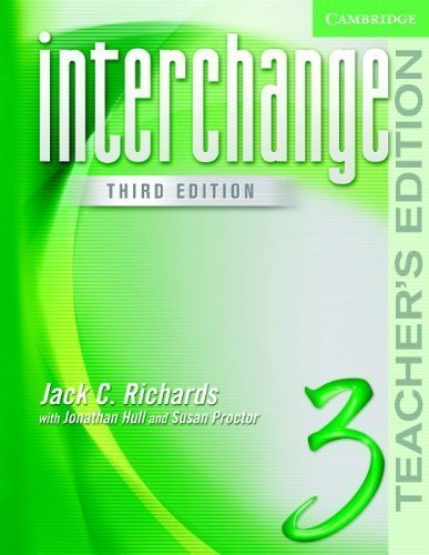 Interchange Teacher's Edition 3 (Interchange Third Edition) 3rd (third) Edition by Richards, Jack C., Hull, Jonathan, Proctor, Susan published by Cambridge University Press (2005)