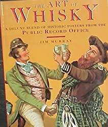 The Art of Whisky: A Deluxe Blend of Historic Posters from the Public Record Office by Jim Murray (1998-06-06)