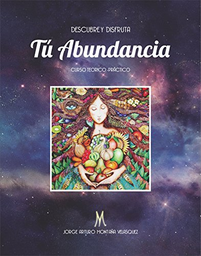DESCUBRE Y DISFRUTA  TÚ ABUNDANCIA: Curso Teórico - Practico por Jorge Arturo Montaña Velásquez