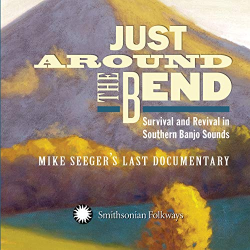 Just Around the Bend: Survival and Revival in Southern Banjo Sounds - Mike Seeger\'s Last Documentary