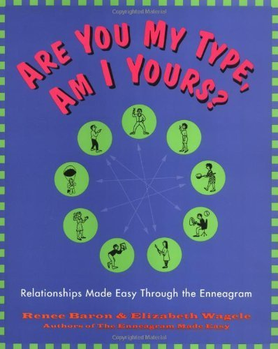 Are You My Type, Am I Yours? : Relationships Made Easy Through The Enneagram by Wagele, Elizabeth, Baron, Renee (1995) Paperback
