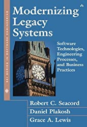 Modernizing Legacy Systems: Software Technologies, Engineering Processes, and Business Practices by Robert C. Seacord (2003-02-23)
