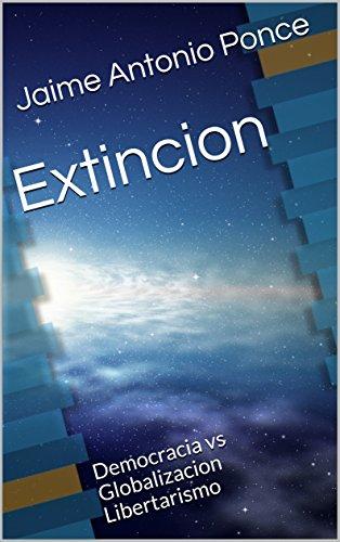Extincion: Democracia vs Globalizacion Libertarismo por Jaime Antonio Ponce