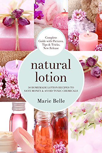 Natural Lotion: 50 Homemade Lotion Recipes To Save Money & Avoid Toxic Chemicals (English Edition) por Marie Bellet
