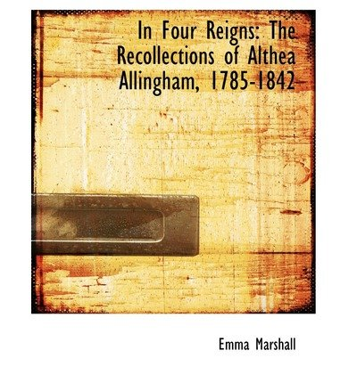 [(In Four Reigns: The Recollections of Althea Allingham, 1785-1842 (Large Print Edition))] [Author: Emma Marshall] published on (August, 2008)
