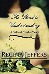 The Road to Understanding: A Pride and Prejudice Vagary by Regina Jeffers (2016-04-15)