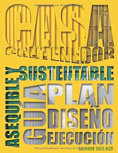 Casa Contenedor - La Alternativa Asequible y Sustentable: Guía: Plan - Diseño - Ejecución