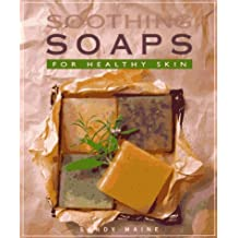 Soothing Soaps: For Healthy Skin by Sandy Maine (1997-12-01)