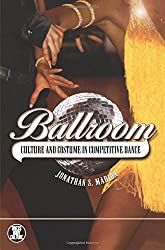 Ballroom: Culture and Costume in Competitive Dance (Dress, Body, Culture)