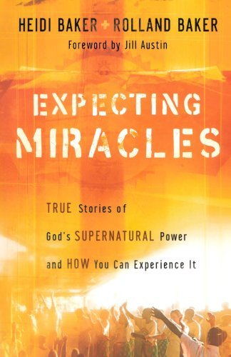 Expecting Miracles: True Stories of God's Supernatural Power and How You Can Experience It by Heidi Baker (2007-10-01)