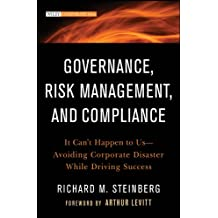 Governance, Risk Management, and Compliance: It Can't Happen to Us--Avoiding Corporate Disaster While Driving Success (Wiley Corporate F&A)