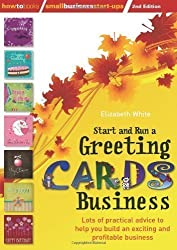 Start and Run a Greeting Cards Business: 2nd edition of White, Elizabeth 2nd (second) Edition on 26 November 2010