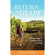Return To Glow: A Pilgrimage of Transformation in Italy (English Edition)