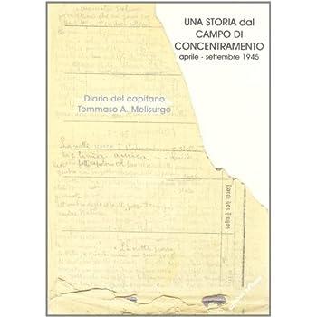 Una Storia Dal Campo Di Concentramento (Aprile-Settembre 1945). Diario Del Capitano Tommaso A. Melisurgo