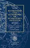 Mathematik und Astronomie im klassischen Altertum / Band 1 (Jahresgaben des Winter Verlages)