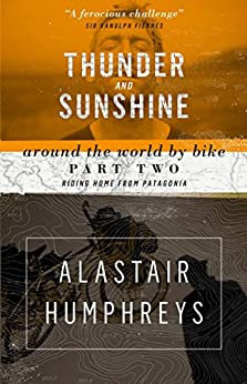 Thunder and Sunshine: Around the World by Bike Part Two: Riding Home from Patagonia (2nd edition) von [Humphreys, Alastair]