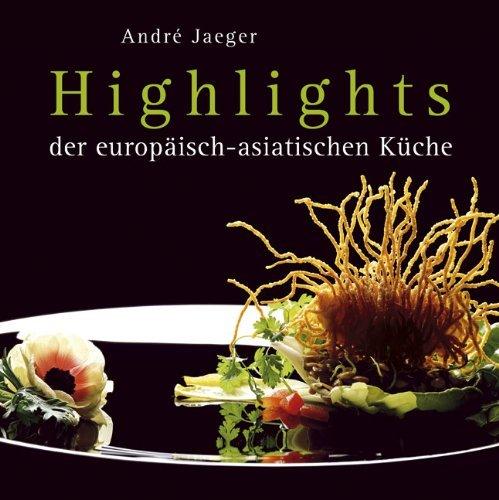 Highlights der europ??isch-asiatischen K??che by Andr?? Jaeger (2008-09-06)