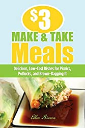 $3 Make-And-Take Meals: Delicious, Low-Cost Dishes for Picnics, Potlucks, and Brown-Bagging It by Ellen Brown (2010-03-02)