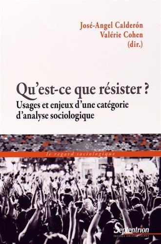 Qu'est-ce que résister ? : Usages et enjeux d'une catégorie d'analyse sociologique par José-Angel Calderon, Valérie Cohen, Collectif