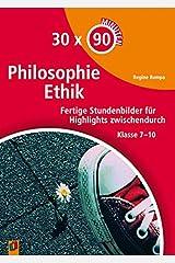 30 x 90 Minuten – Philosophie/Ethik: Fertige Stundenbilder für Highlights zwischendurch Klasse 7-10 Taschenbuch