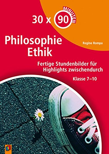 30 x 90 Minuten – Philosophie/Ethik: Fertige Stundenbilder für Highlights zwischendurch Klasse 7-10