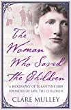 The Woman Who Saved the Children: A Biography of Eglantyne Jebb the Founder of Save the Children