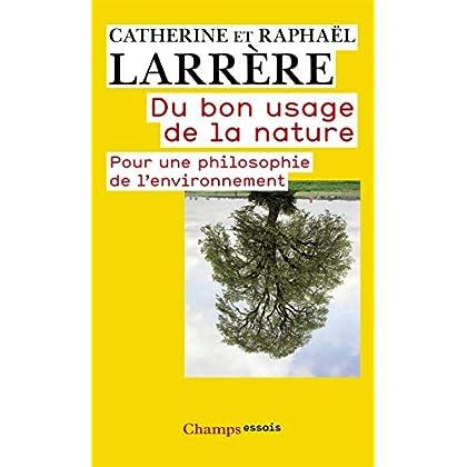 Du bon usage de la nature: Pour une philosophie de l'environnement (Champs Essais t. 944)