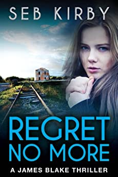 REGRET NO MORE: (US Edition) (James Blake Book 2) (English Edition) di [Kirby, Seb]