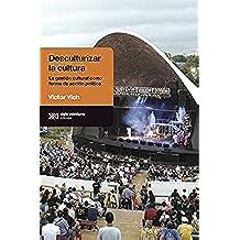 Desculturalizar la cultura: la gestión cultural como forma de acción política (Antropológicas)