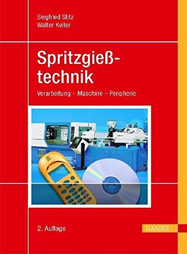 Spritzgießtechnik: Verarbeitung - Maschine - Peripherie (Kunststoff-spritzguss-maschine)
