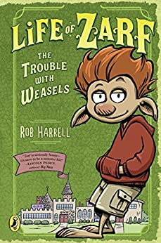 Life of Zarf: The Trouble with Weasels: The Trouble with Weasels by [Harrell, Rob]