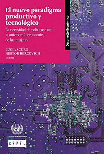 El nuevo paradigma productivo y tecnólogico: la necesidad de políticas para la autonomía económica de las mujeres por Comisión Económica para América Latina y el Caribe (CEPAL)