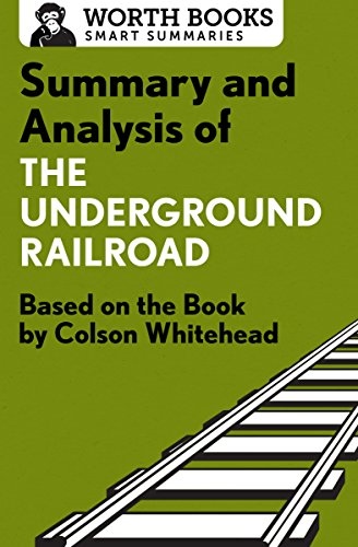 Summary and Analysis of The Underground Railroad: Based on the Book by Colson Whitehead (Smart Summaries)