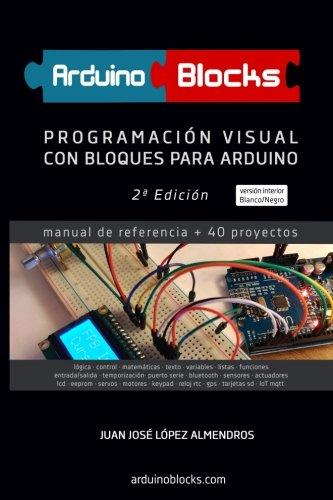 ArduinoBlocks - 2ª edición (BN): Programación Visual con Bloques para Arduino por Juan José López Almendros